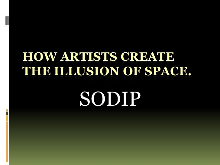 HOW ARTISTS CREATETHE ILLUSION OF SPACE.       SODIP