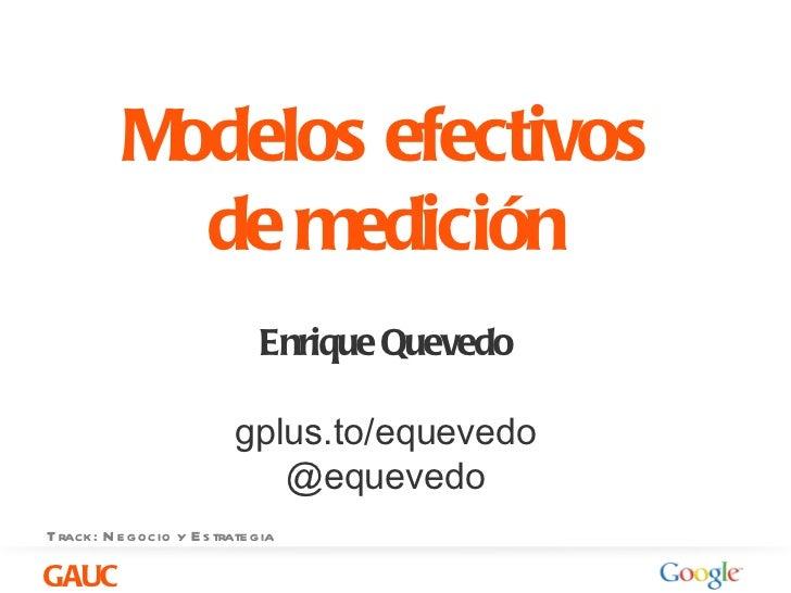 Modelos efectivos            de medición                             Enrique Quevedo                          gplus.to/equ...