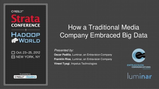 How a Traditional Media    Company Embraced Big DataPresented by:Oscar Padilla, Luminar, an Entravision CompanyFranklin Ri...