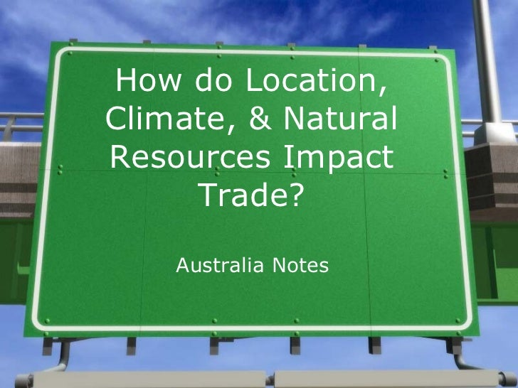 How do Location, Climate, & Natural Resources Impact Trade? Australia Notes