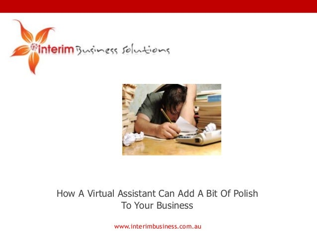 How A Virtual Assistant Can Add A Bit Of Polish To Your Business www.interimbusiness.com.au