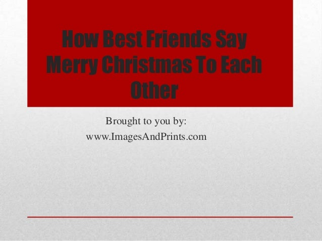 How Best Friends Say Merry Christmas To Each Other
