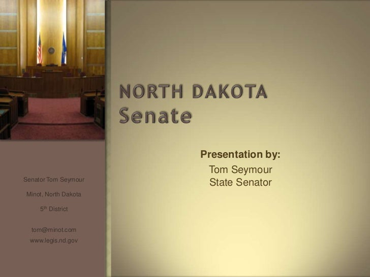 Presentation by:                       Tom SeymourSenator Tom Seymour                       State SenatorMinot, North Dako...