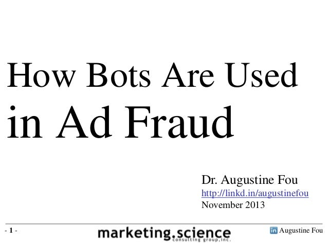 Augustine Fou- 1 - Dr. Augustine Fou http://linkd.in/augustinefou November 2013 How Bots Are Used in Ad Fraud