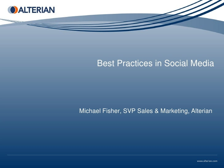 Best Practices in Social MediaMichael Fisher, SVP Sales & Marketing, Alterian