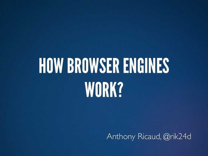 HOW BROWSER ENGINES      WORK?         Anthony Ricaud, @rik24d