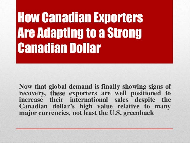 How Canadian Exporters Are Adapting to a Strong Canadian Dollar Now that global demand is finally showing signs of recover...