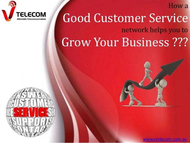 How a  Good Customer Service network helps you to  Grow Your Business ???  www.vtelecom.com.au