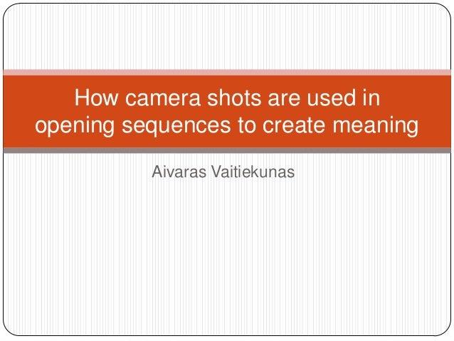 How camera shots are used inopening sequences to create meaning          Aivaras Vaitiekunas