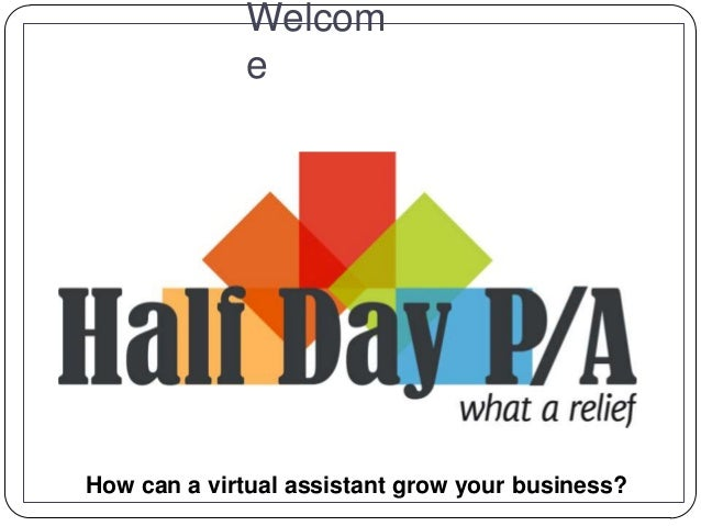 Welcom e How can a virtual assistant grow your business?