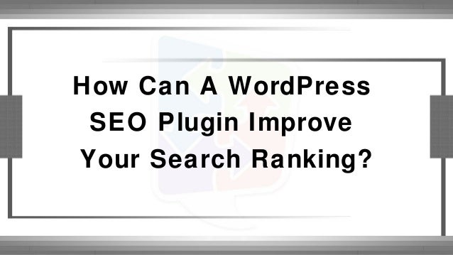 How Can A WordPress SEO Plugin Improve Your Search Ranking?