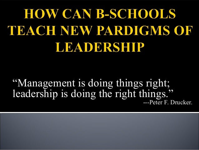 """""""Management is doing things right; leadership is doing the right things."""" ---Peter F. Drucker."""