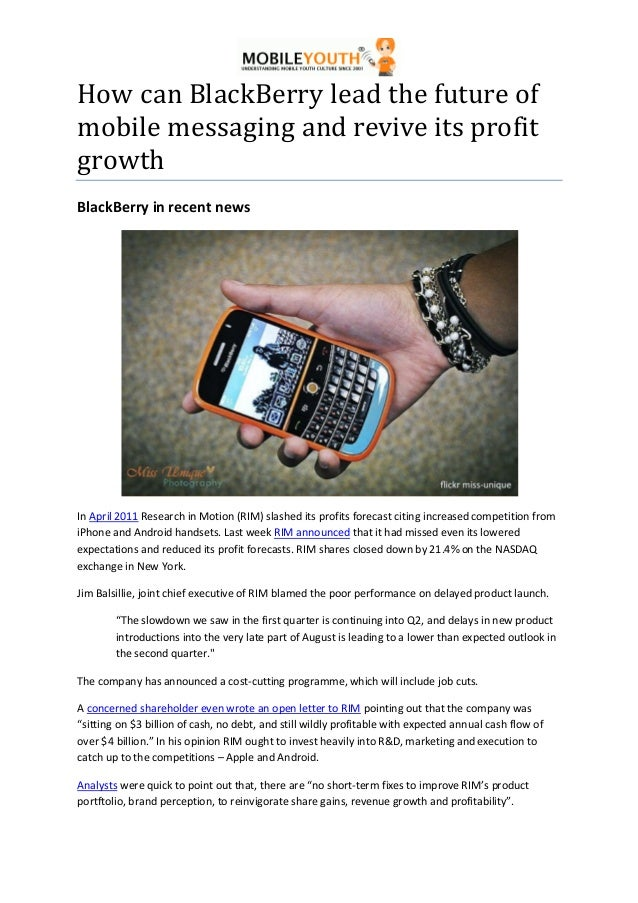 How can BlackBerry lead the future ofmobile messaging and revive its profitgrowthBlackBerry in recent newsIn April 2011 Re...