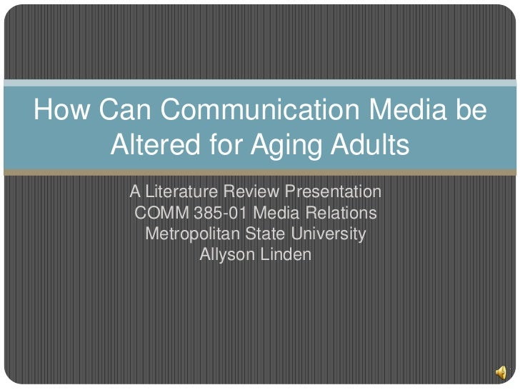 How Can Communication Media be     Altered for Aging Adults      A Literature Review Presentation      COMM 385-01 Media R...