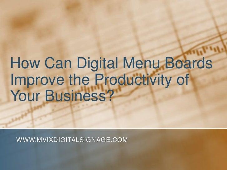 How Can Digital Menu BoardsImprove the Productivity ofYour Business?WWW.MVIXDIGITALSIGNAGE.COM