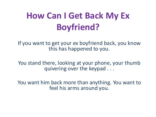 how can i get back my ex boyfriend how to get back with my ex