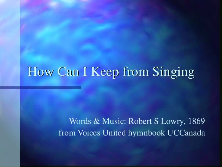 How Can I Keep from Singing Words & Music: Robert S Lowry, 1869 from Voices United hymnbook UCCanada