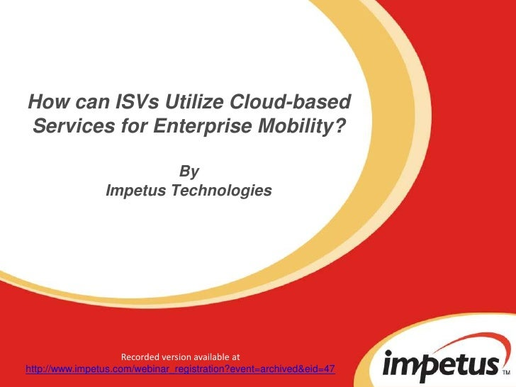How can ISVs Utilize Cloud-based Services for Enterprise Mobility?ByImpetus Technologies<br />Recorded version available a...