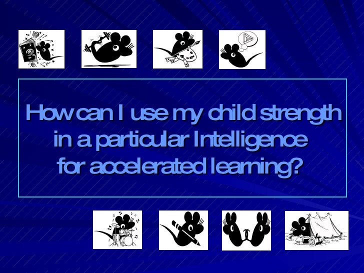 How can I use my child strength in a particular Intelligence  for accelerated learning?