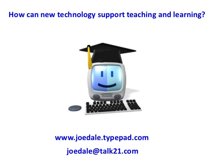 How can new technology support teaching and learning?<br />www.joedale.typepad.com<br />joedale@talk21.com<br />