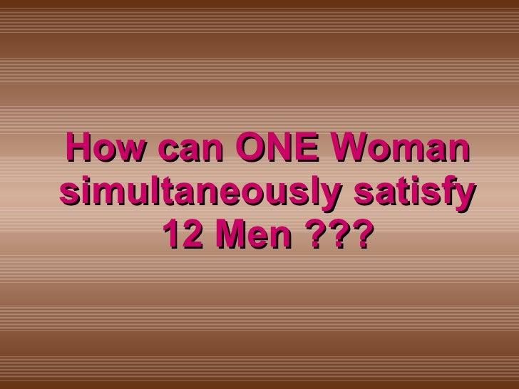 one woman satisfies 12 men