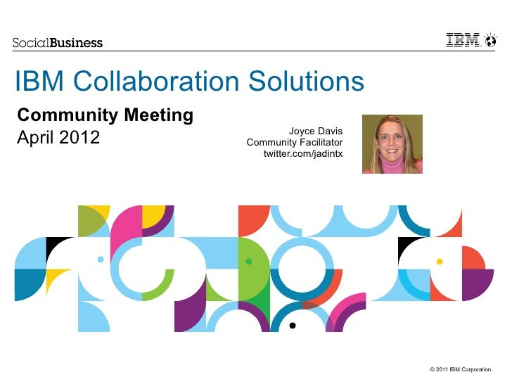 IBM Collaboration SolutionsCommunity Meeting                              Joyce DavisApril 2012          Community Facilit...