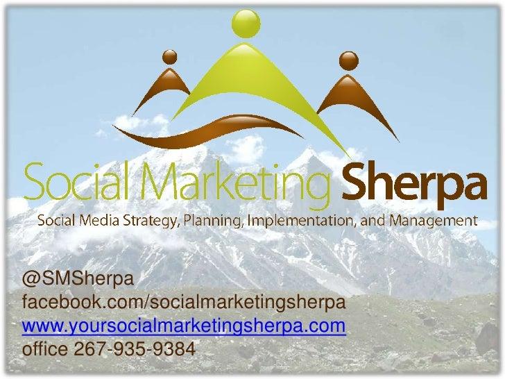 @SMSherpa<br />facebook.com/socialmarketingsherpa<br />www.yoursocialmarketingsherpa.com<br />office 267-935-9384<br />