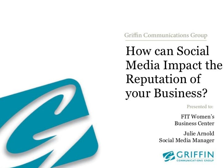 How can Social Media Impact the Reputation of your Business?<br />FIT Women's Business Center<br />Julie Arnold<br />Socia...