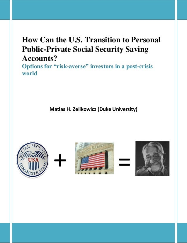 """How Can the U.S. Transition to PersonalPublic-Private Social Security SavingAccounts?Options for """"risk-averse"""" investors i..."""