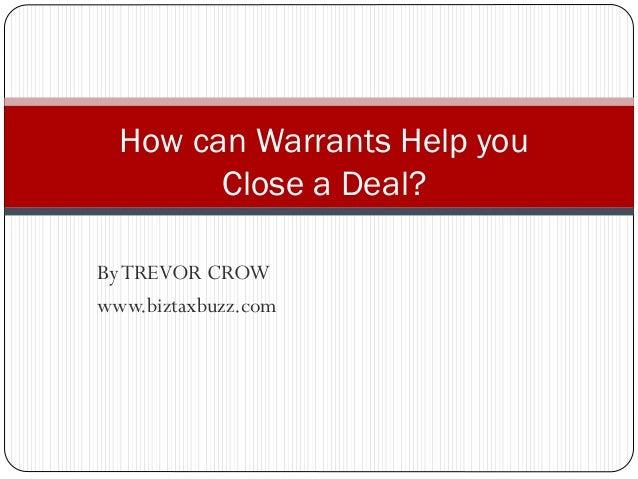 ByTREVOR CROW www.biztaxbuzz.com How can Warrants Help you Close a Deal?