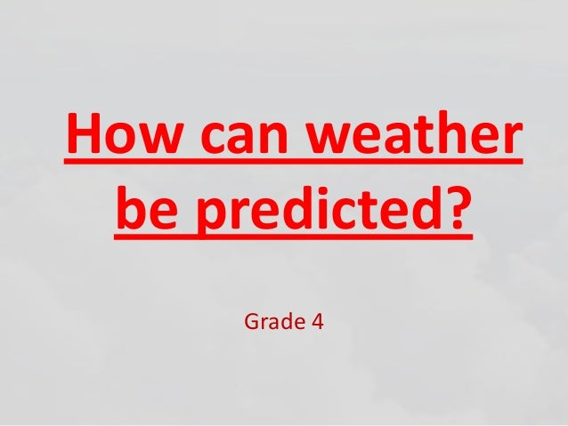 How can weather be predicted
