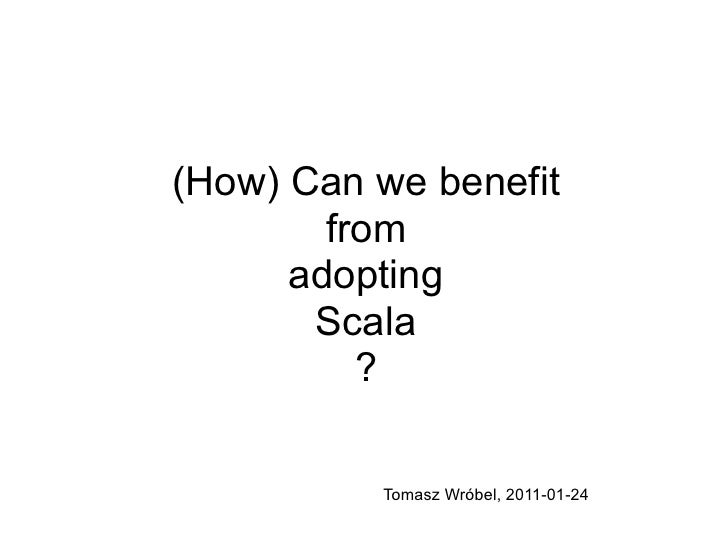 (How) can we benefit from adopting scala?