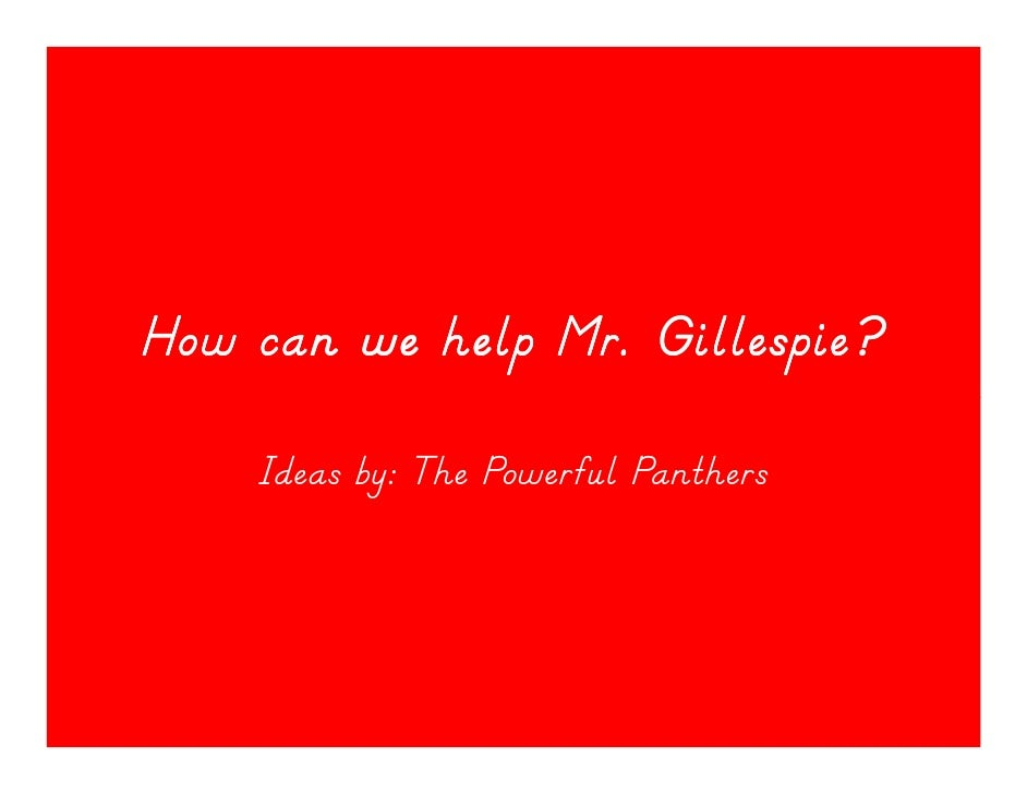 How can we help mr gillespie