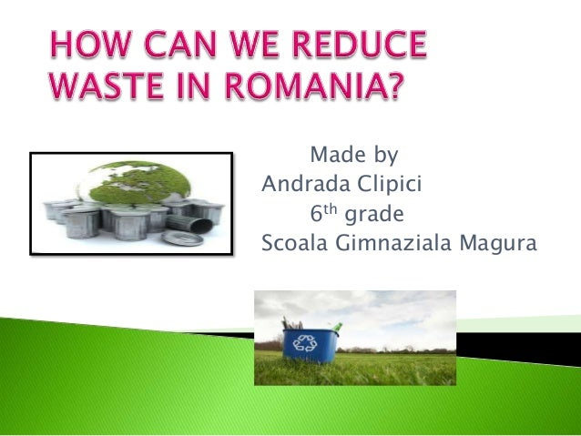 How can we reduce waste? - By Andrada Clipici