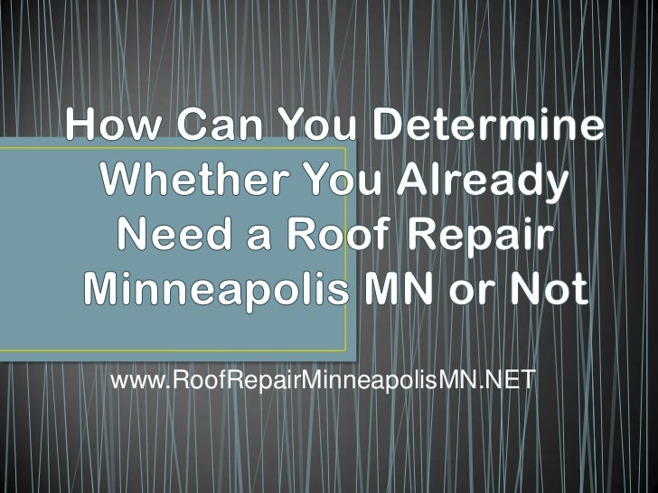How Can You Determine Whether You Already Need a Roof Repair Minneapolis MN or Not