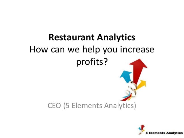 Restaurant AnalyticsHow can we help you increase         profits?    CEO (5 Elements Analytics)