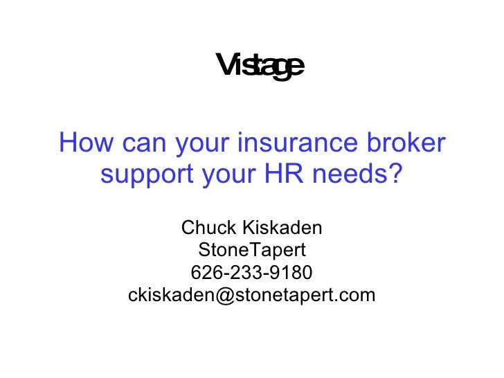 How can your insurance broker support your HR needs? Chuck Kiskaden StoneTapert 626-233-9180 [email_address] Vistage