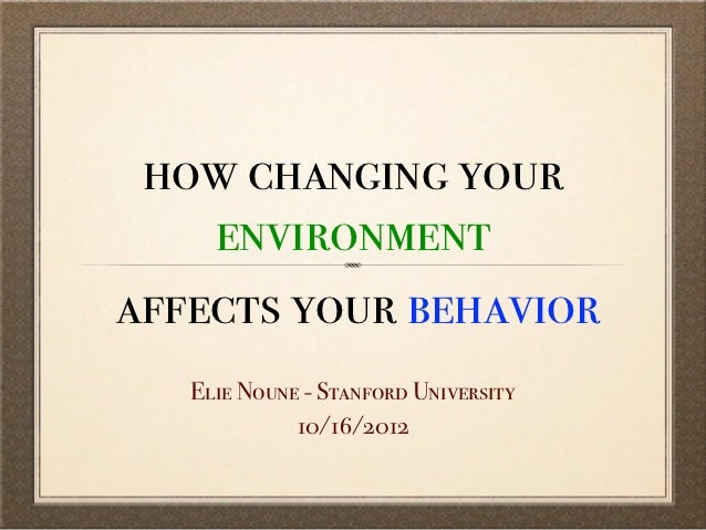How changing your environment affects your behavior