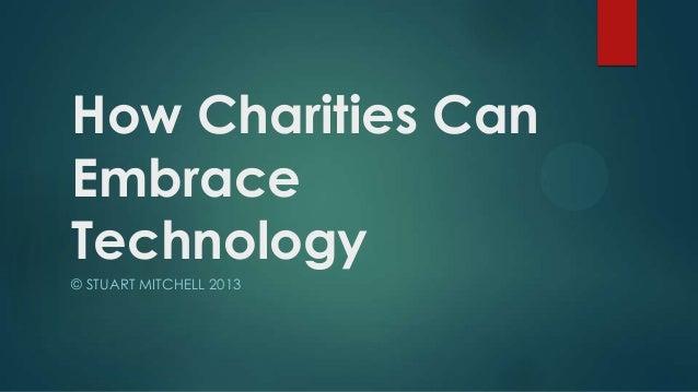 How Charities CanEmbraceTechnology© STUART MITCHELL 2013