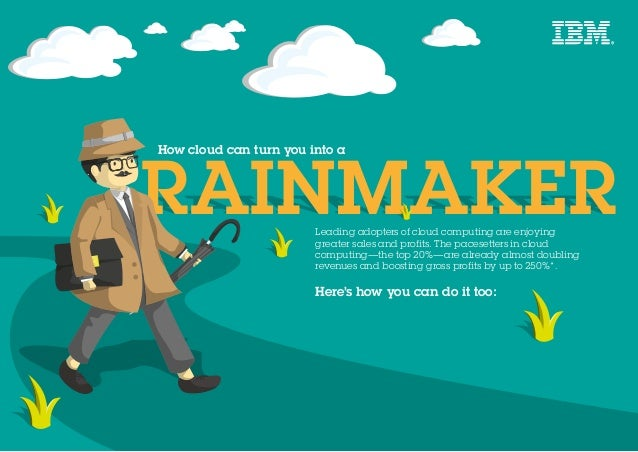 RAINMAKERRAINMAKER How cloud can turn you into a Leading adopters of cloud computing are enjoying greater sales and profit...