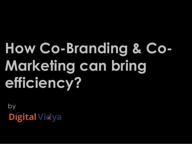 How Co-Branding & Co- Marketing can bring efficiency? by `