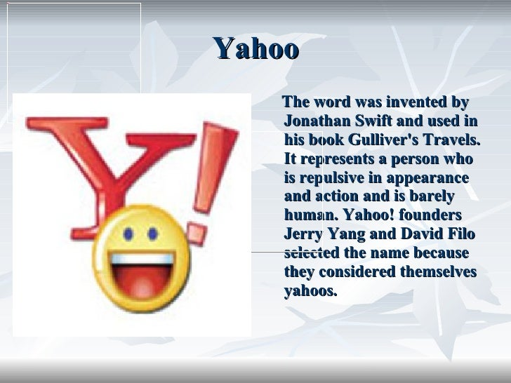 Yahoo <ul><li>The word was invented by Jonathan Swift and used in his book Gulliver's Travels. It represents a person who ...