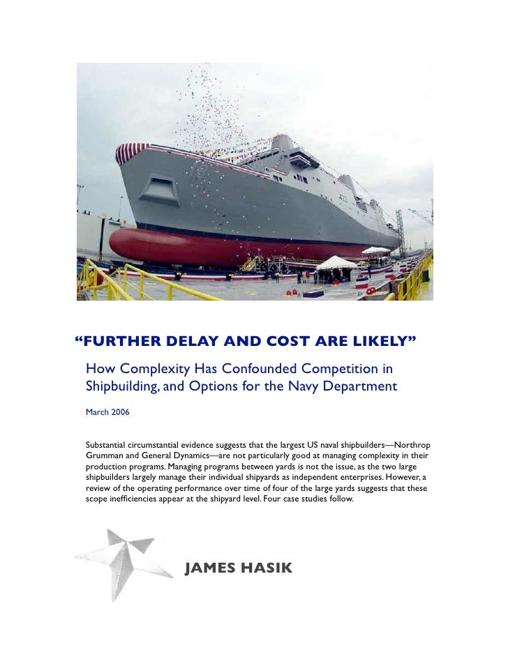 """FURTHER DELAY AND COST ARE LIKELY""  How Complexity Has Confounded Competition in  Shipbuilding, and Options for the Navy ..."