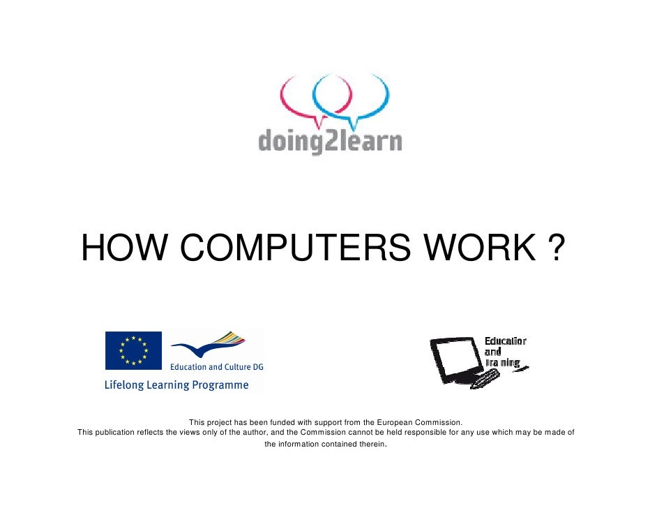 HOW COMPUTERS WORK ?                                     This project has been funded with support from the European Commi...
