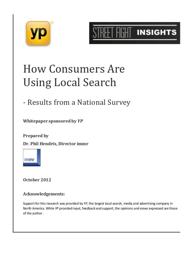 How Consumers AreUsing Local Search- Results from a National SurveyWhitepaper sponsored by YPPrepared byDr. Phil Hendrix, ...