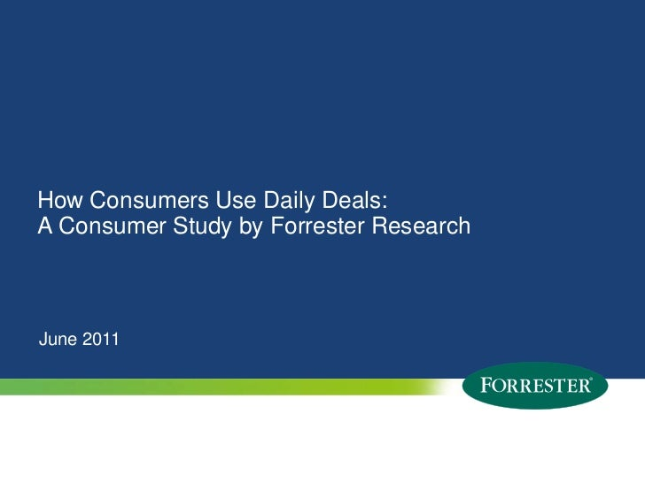 How Consumers Use Daily Deals: A Consumer Study by Forrester Research<br />June 2011<br />