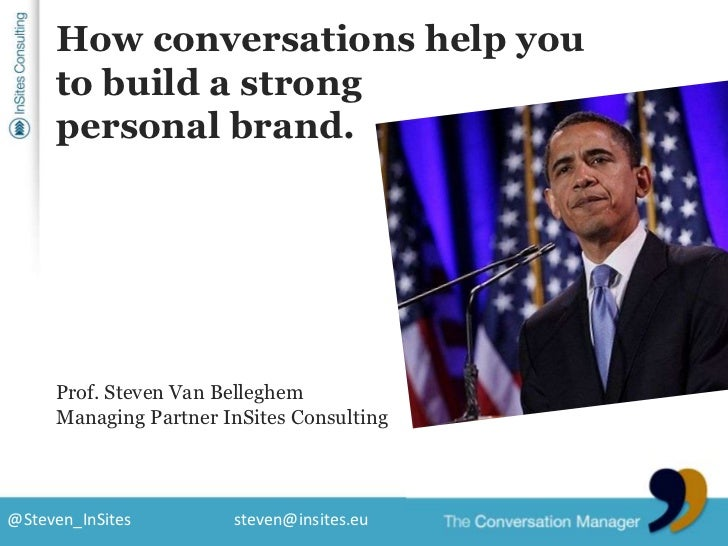 How conversations help youto build a strongpersonal brand.<br />Prof. Steven Van Belleghem<br />Managing Partner InSites C...