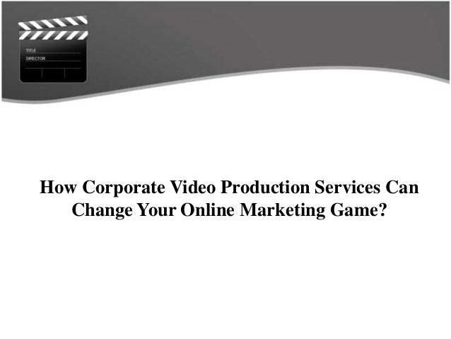 How Corporate Video Production Services Can Change Your Online Marketing Game?
