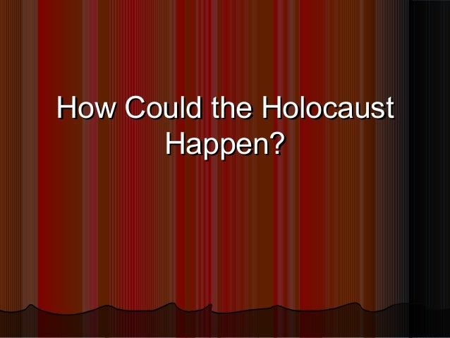 How Could the Holocaust Happen?