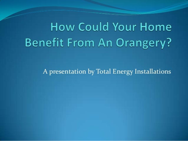 How could your home benefit from an orangery